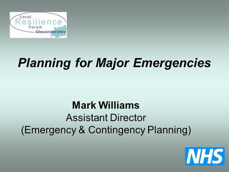 Mark Williams Assistant Director (Emergency & Contingency Planning) Planning for Major Emergencies.