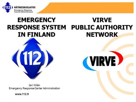 Www.112.fi Jari Wilén Emergency Response Center Administration VIRVE PUBLIC AUTHORITY NETWORK EMERGENCY RESPONSE SYSTEM IN FINLAND.