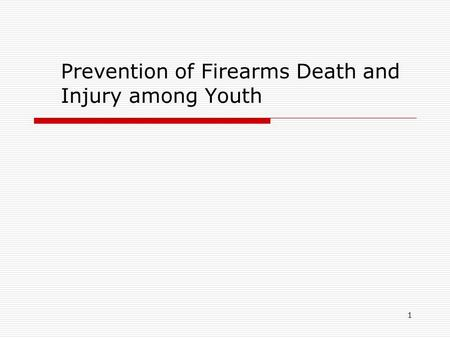 1 Prevention of Firearms Death and Injury among Youth.