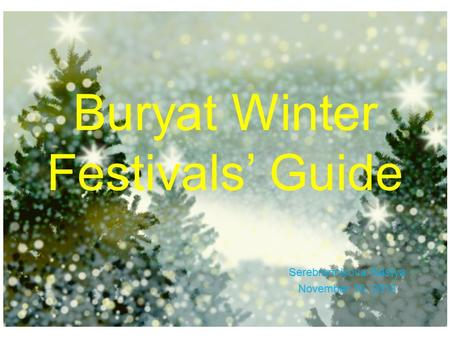 Buryat Winter Festivals' Guide Serebrennikova Nastya November 10, 2013.