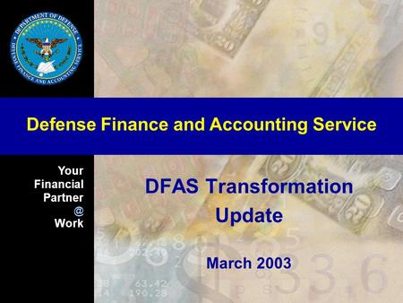 Your Financial Work Defense Finance and Accounting Service DFAS Transformation Update March 2003.