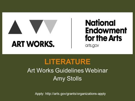 LITERATURE Art Works Guidelines Webinar Amy Stolls Apply: