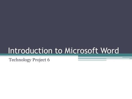 Introduction to Microsoft Word Technology Project 6.