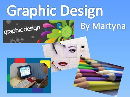 Graphic Design Is All About Providing Information In A Visual Way. This Can Be Through Drawing, Print, Photographs, Computer, Images Or A Mix Of Everything.