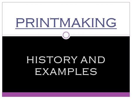 HISTORY AND EXAMPLES PRINTMAKING. WHAT IS A PRINT? A Picture that is produced so that it can be MULTIPLIED Usually done on WOOD, METAL, or STONE.