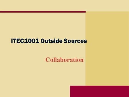 ITEC1001 Outside Sources Collaboration.  Work together, esp. in some literary, artistic, or scientific undertaking (from ww.yourdictionary.com)ww.yourdictionary.com.