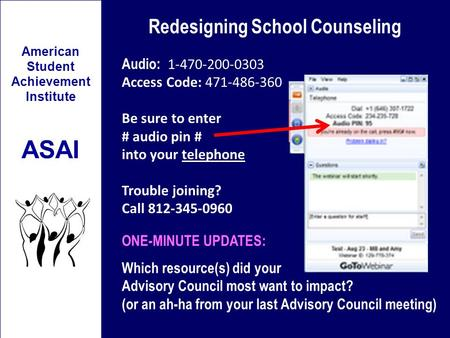 Redesigning School Counseling American Student Achievement Institute ASAI Audio: 1-470-200-0303 Access Code: 471-486-360 Be sure to enter # audio pin #