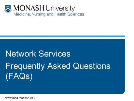 Www.med.monash.edu Network Services Frequently Asked Questions (FAQs)