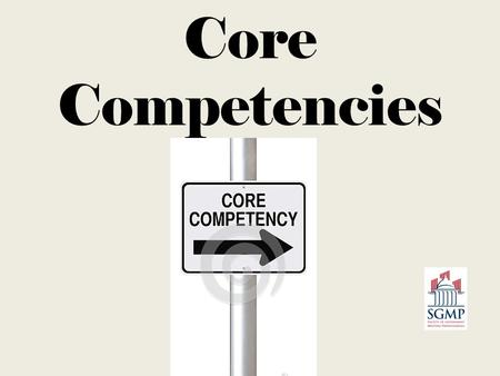 Core Competencies. Established in 2010 Revised and updated 2013 Approved by Gilmer Institute.
