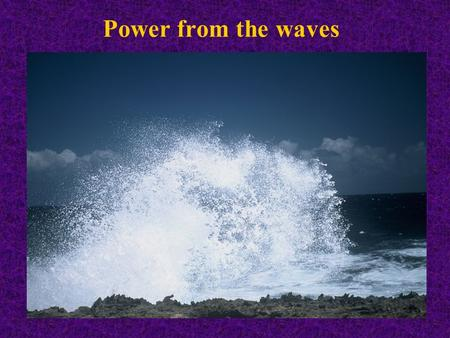 Power from the waves. Global ocean wave energy resource (annual averages in kW/m width of wave)