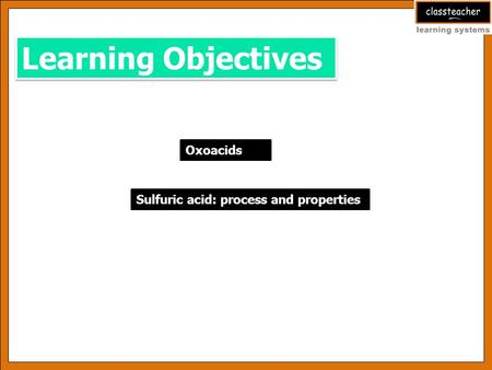 Oxoacids Learning Objectives Sulfuric acid: process and properties.