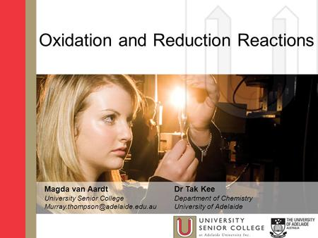 Oxidation and Reduction Reactions Magda van Aardt University Senior College Dr Tak Kee Department of Chemistry University.