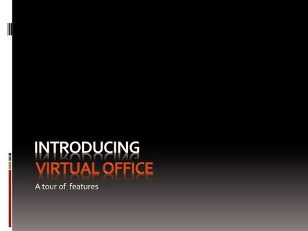 A tour of features. Virtual Office This presentation demonstrates the features of virtual office. You can access any information you store in your virtual.