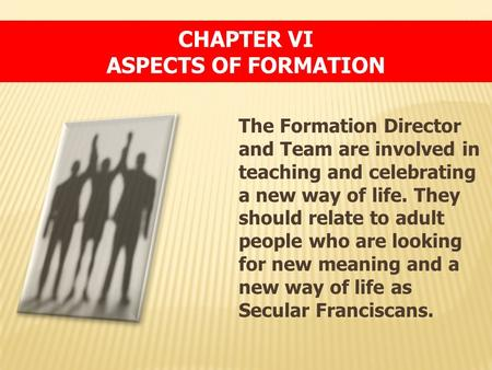 The Formation Director and Team are involved in teaching and celebrating a new way of life. They should relate to adult people who are looking for new.