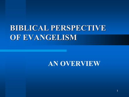 1 BIBLICAL PERSPECTIVE OF EVANGELISM AN OVERVIEW.