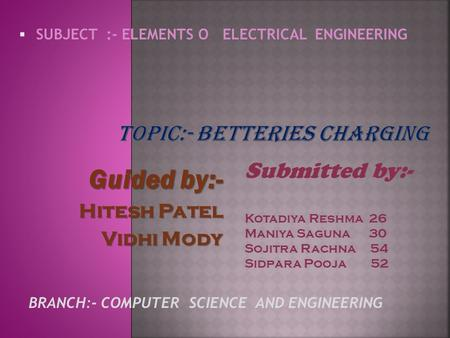 Guided by:- Guided by:- Hitesh Patel Hitesh Patel Vidhi Mody Submitted by:- Kotadiya Reshma 26 Maniya Saguna 30 Sojitra Rachna 54 Sidpara Pooja 52 BRANCH:-