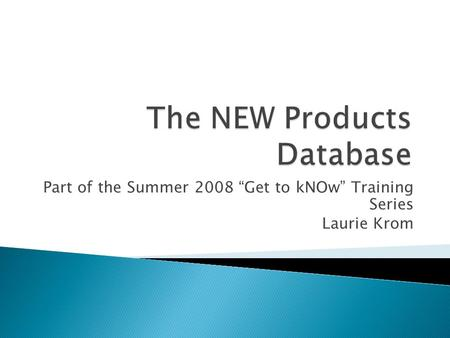 "Part of the Summer 2008 ""Get to kNOw"" Training Series Laurie Krom."