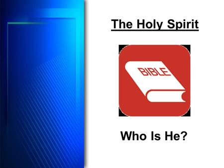 The Holy Spirit Who Is He?. Important Study Do we really understand the subject? Human philosophy? Logical deduction? Science? Only God's book has the.