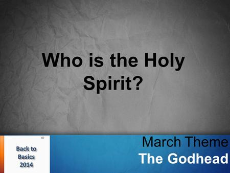 Who is the Holy Spirit? March Theme The Godhead. Who is the Holy Spirit? A subject misunderstood and often neglected by brethren He is one of three persons.