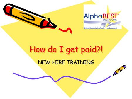 How do I get paid?! NEW HIRE TRAINING. Make sure you have all employee paperwork complete. Make sure and supply a copy of I 9 documents, voided check.