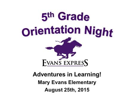 Adventures in Learning! Mary Evans Elementary August 25th, 2015.