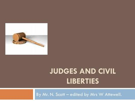 JUDGES AND CIVIL LIBERTIES By Mr. N. Scott – edited by Mrs W Attewell.