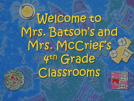 Welcome to Mrs. Batson's and Mrs. McCrief's 4 th Grade Classrooms.