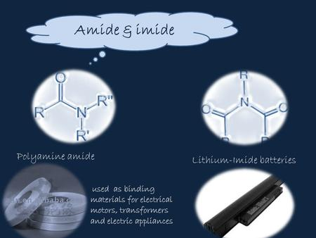Amide & imide used as binding materials for electrical motors, transformers and electric appliances Polyamine amide Lithium-Imide batteries.