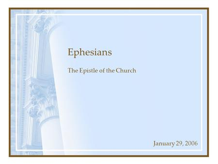 Ephesians The Epistle of the Church January 29, 2006.