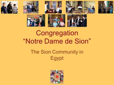 "Congregation ""Notre Dame de Sion"" The Sion Community in Egypt."
