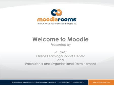 190 West Ostend Street | Suite 110 | Baltimore, Maryland 21230 | P: +1 410.779.3400 | F: +1 443.817.0976 www.moodlerooms.com Welcome to Moodle Presented.