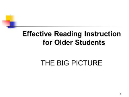 1 Effective Reading Instruction for Older Students THE BIG PICTURE.
