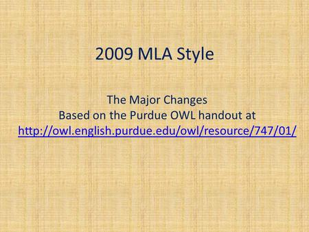 2009 MLA Style The Major Changes Based on the Purdue OWL handout at