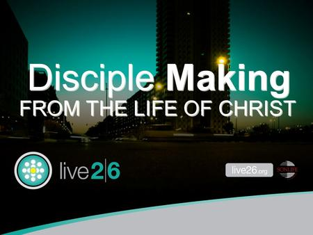 Disciple Making FROM THE LIFE OF CHRIST a study in.