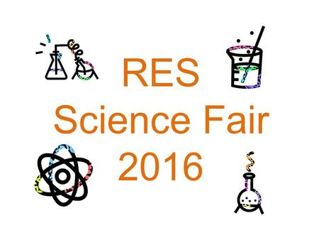 RES Science Fair 2016. The purpose of the annual science fair is for every child to experience the joy and learning that comes from a scientific discovery.