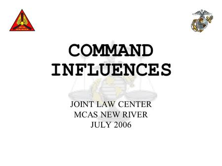 COMMAND INFLUENCES JOINT LAW CENTER MCAS NEW RIVER JULY 2006.
