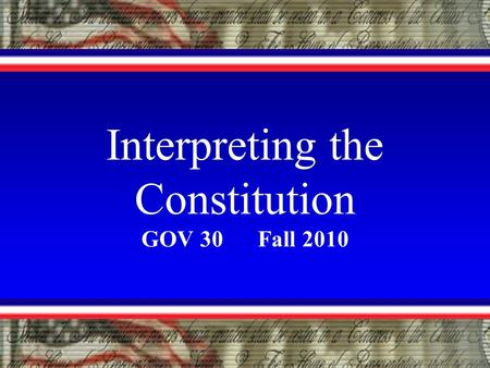 Interpreting the Constitution GOV 30 Fall 2010. There is hardly a political question in the United States which does not sooner or later turn into a judicial.
