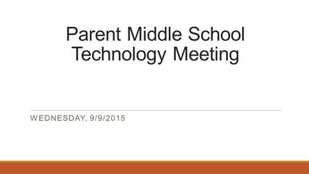 Parent Middle School Technology Meeting WEDNESDAY, 9/9/2015.