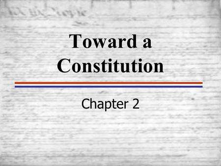 Toward a Constitution Chapter 2. Introduction The American Revolution led not to general chaos but to a remarkably orderly process of constitution-making.