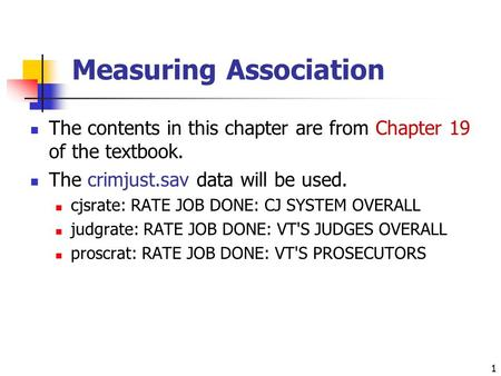 1 Measuring Association The contents in this chapter are from Chapter 19 of the textbook. The crimjust.sav data will be used. cjsrate: RATE JOB DONE: CJ.