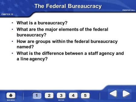 CHAPTER 15 The Federal Bureaucracy What is a bureaucracy? What are the major elements of the federal bureaucracy? How are groups within the federal bureaucracy.