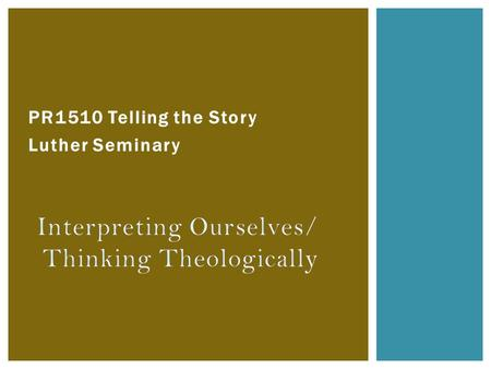 PR1510 Telling the Story Luther Seminary. Logos ( text, Jesus ) Pathos Ethos (Congregation) (Preacher) THE PREACHING TRIANGLE.