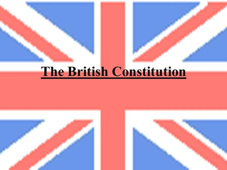 The British Constitution Introduction A Constitution fulfils a number of functions in any political system. It, –Lays down the principles on which the.