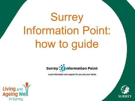 Surrey Information Point: how to guide. What is Surrey Information Point? Local directory of support available in the community and regulated providers.