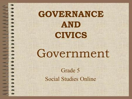 GOVERNANCE AND CIVICS Grade 5 Social Studies Online Government.