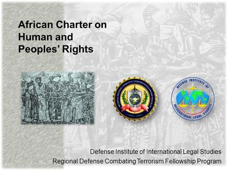 African Charter on Human and Peoples' Rights Defense Institute of International Legal Studies Regional Defense Combating Terrorism Fellowship Program.