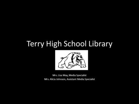Terry High School Library Mrs. Lisa May, Media Specialist Mrs. Alicia Johnson, Assistant Media Specialist.