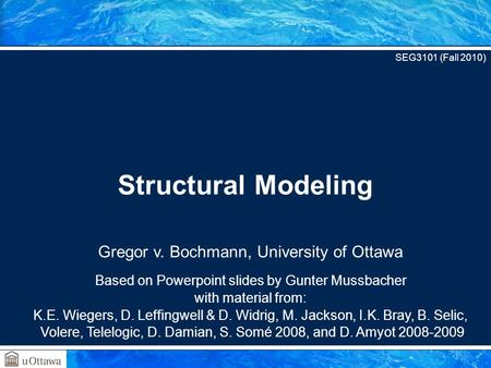 Gregor v. Bochmann, University of Ottawa Based on Powerpoint slides by Gunter Mussbacher with material from: K.E. Wiegers, D. Leffingwell & D. Widrig,