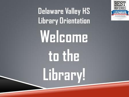 Delaware Valley HS Library Orientation Welcome to the Library!