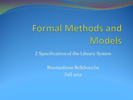 Z Specification of the Library System Boumediene Belkhouche Fall 2012 1.